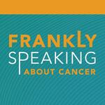 Frankly Speaking About Cancer