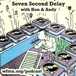 Seven Second Delay with Ken and Andy