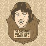 The Goddamn Dave Hill Show