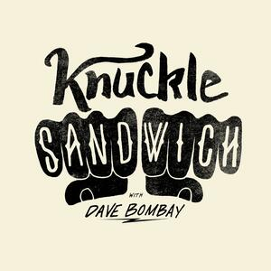 Knuckle Sandwich with Dave Bombay