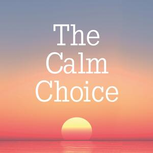 The Calm Choice