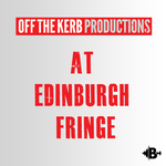 Off the Kerb at the Edinburgh Fringe