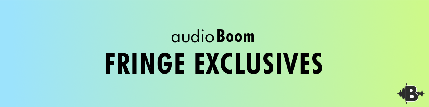 audioBoom Fringe Exclusives