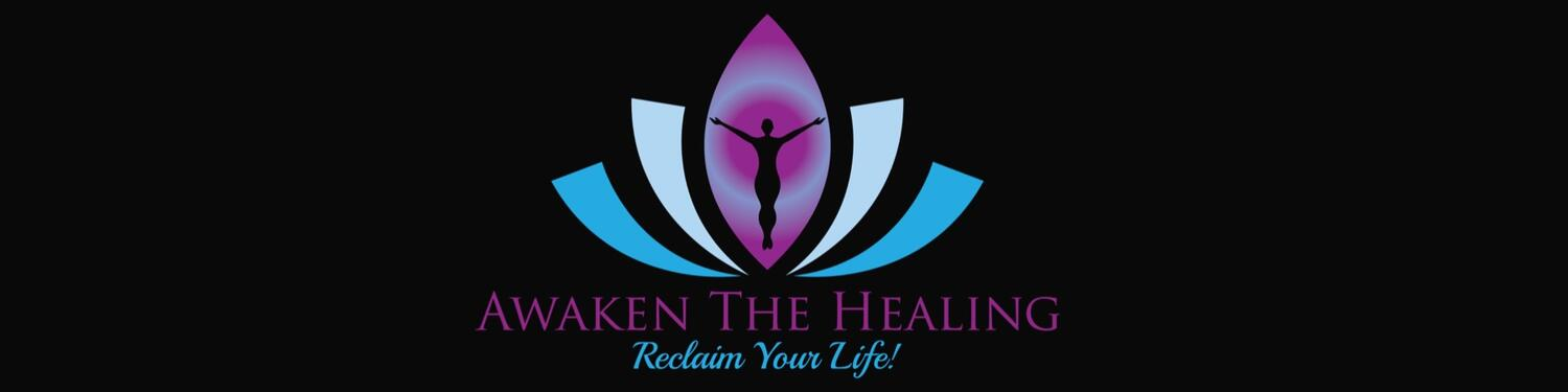 Awaken The Healing - Reclaim Your Life!