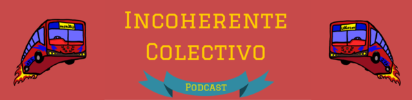 Incoherente Colectivo Podcast