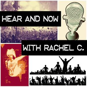 Hear & Now with Rachel C.