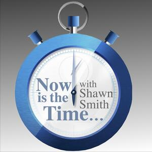 Now is the Time…with Shawn Smith