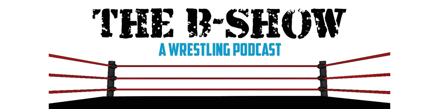 The B Show - A Wrestling Podcast