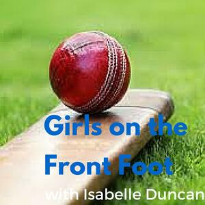 Girls on the Front Foot Podcast with Isabelle Duncan