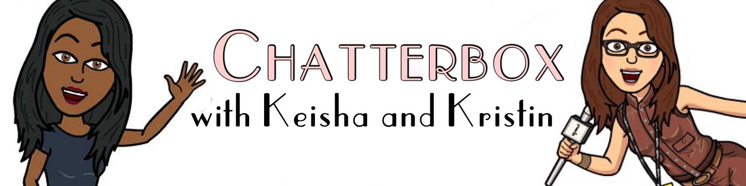 The Chatterbox with Keisha & Kristin