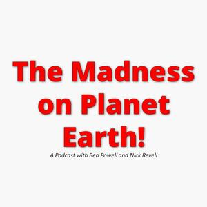 The Madness on Planet Earth
