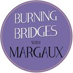 Burning Bridges with Margaux
