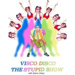Visco Disco: The Stupid Show