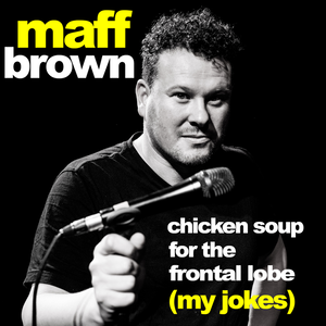Maff Brown - Chicken Soup for the Frontal Lobe (My Jokes)