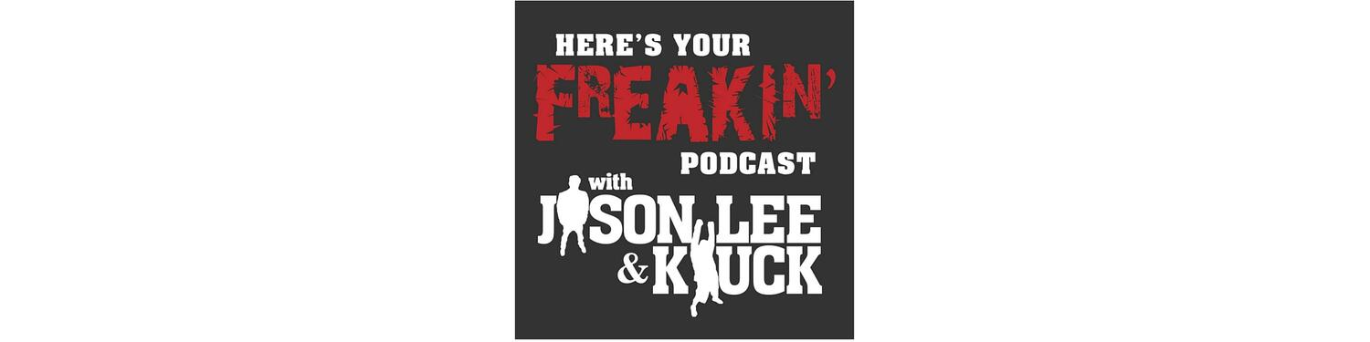 Here's Your Freakin' Podcast with Jason Lee and Kluck