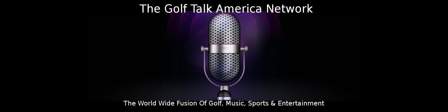 THE GOLF TALK AMERICA NETWORK