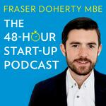 Fraser Doherty's The 48-Hour Start-Up Podcast