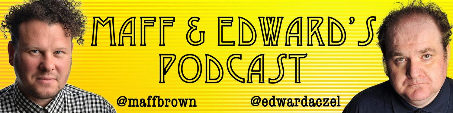 Maff and Edward's Podcast