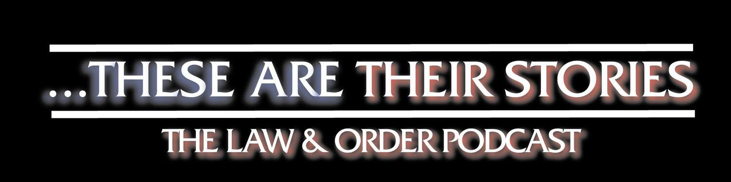 ...These Are Their Stories: The Law & Order Podcast