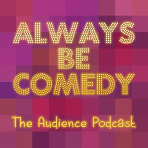 Always Be Comedy: The Audience Podcast