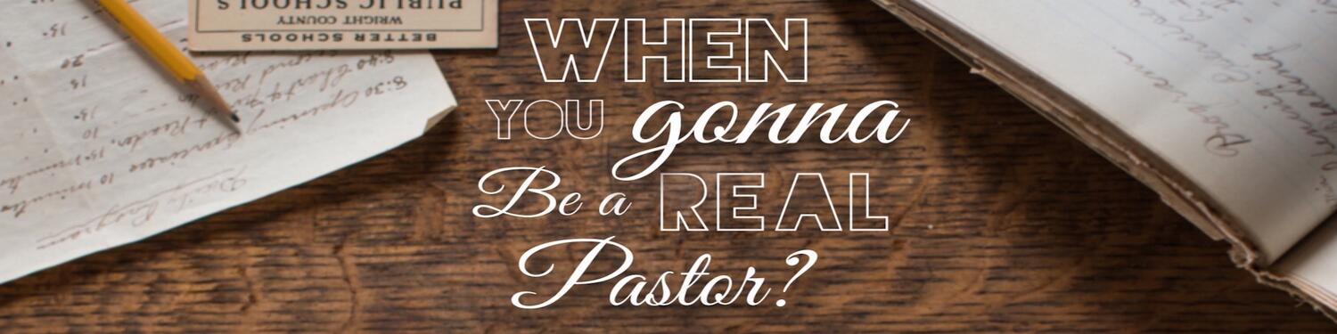When you gonna be a real Pastor?