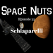 Space Nuts Ep 35 Schiaparelli AB HQ
