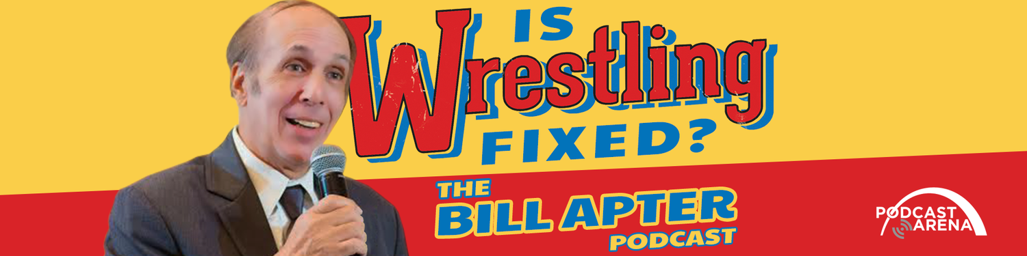 Is Wrestling Fixed: The Bill Apter Podcast