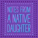 Notes From A Native Daughter 1000x1000