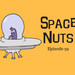 Space Nuts Ep 39 AB HQ