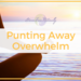 PODCAST - Punting Away Overwhelm
