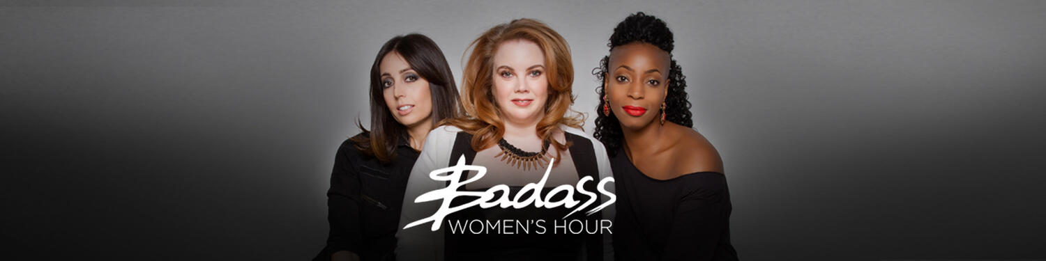 The Badass Women's Hour