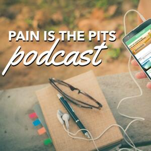 Pain is the PITS Podcast