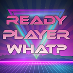 Ready Player What?