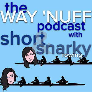 The Way Nuff Rowing Podcast