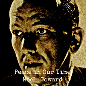 Noël Coward's Peace In Our Time