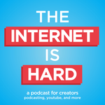 The Internet is Hard - A Podcast for  Creators