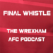 Final Whistle - Wrexham AFC