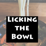 Licking the Bowl: the story of an appetite