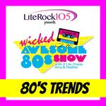 The Wicked Awesome 80's Show - TRENDS