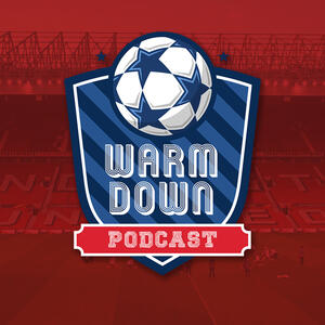The Warm Down Manchester United Podcast