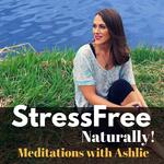 Stress Free Naturally - Meditations with Ashlie