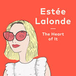 The Heart of It with Estée Lalonde