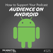How-to-Support-Your-Podcast-Audience-on-Android-square