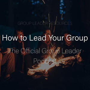 How to Lead Your Group: The Official Group Leader Podcast