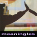 meaningles