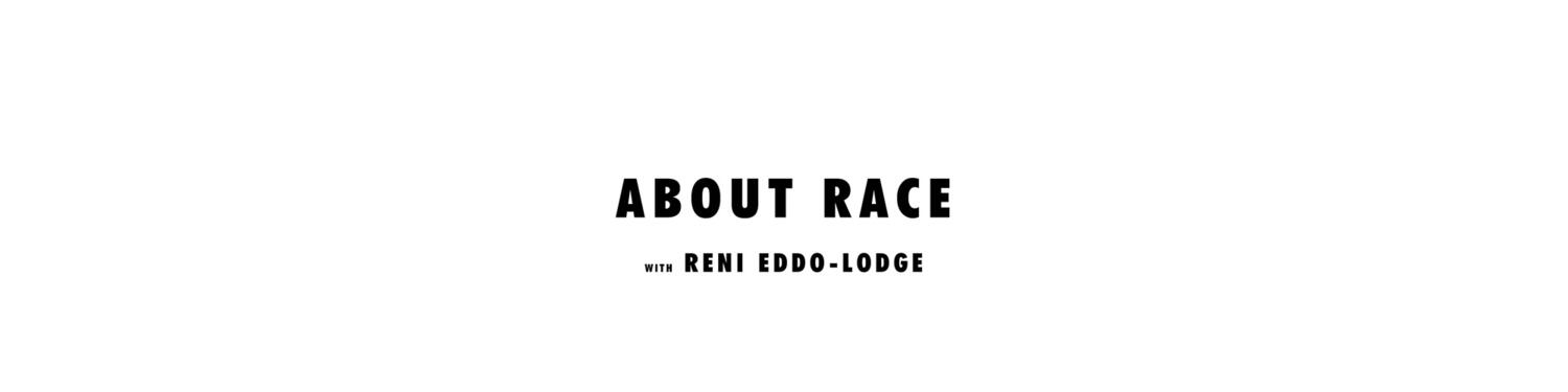 About Race with Reni Eddo-Lodge