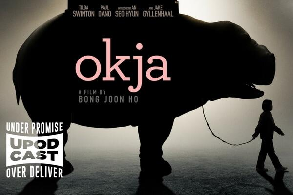 Ep 225: Okja Review Upodcast - Upodcasting- Under Promise Over Deliver