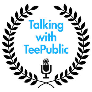 Talking with TeePublic