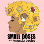 Small Doses with Amanda Seales