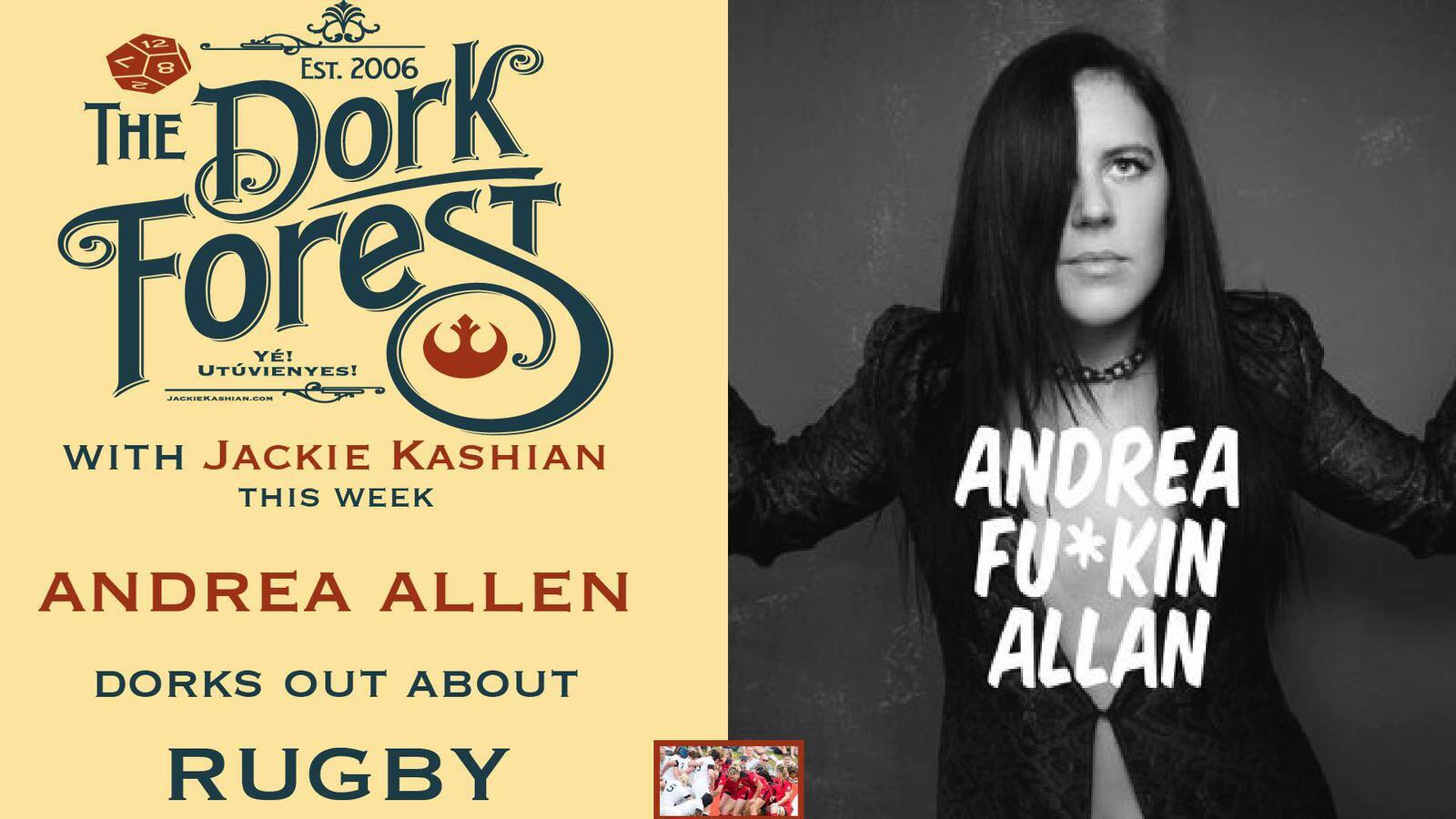 Andrea Allan the dork forest / rugby and rage w andrea allan - ep. 466